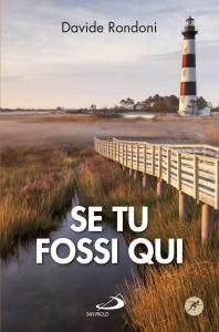 Davide Rondoni - Se tu fossi qui (Edizioni San Paolo)